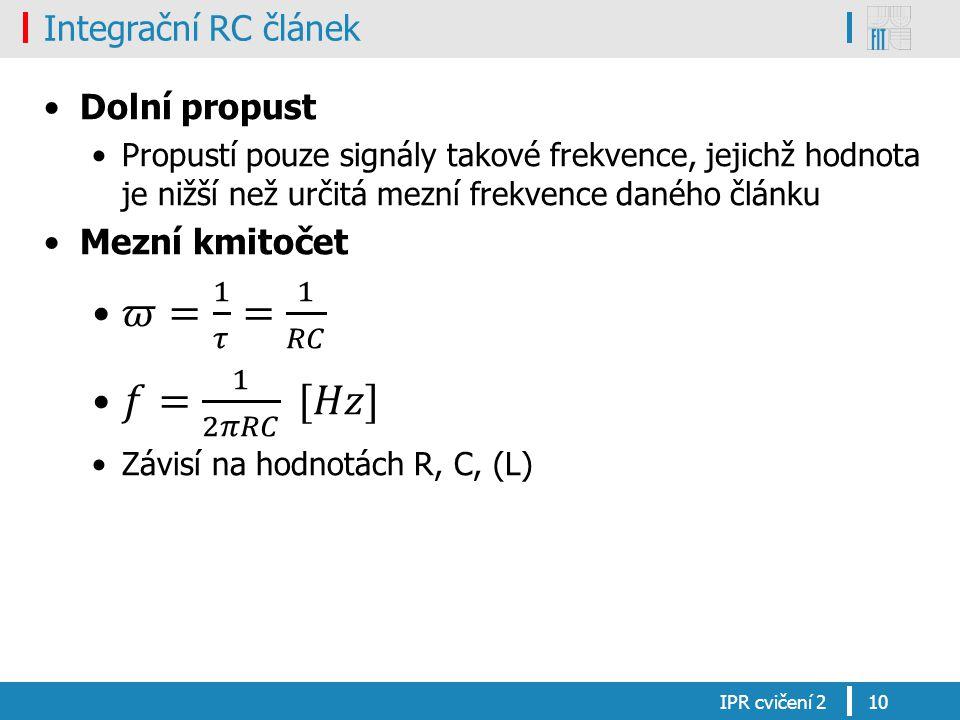 𝜛= 1 𝜏 = 1 𝑅𝐶 𝑓= 1 2𝜋𝑅𝐶 [𝐻𝑧] Integrační RC článek Dolní propust